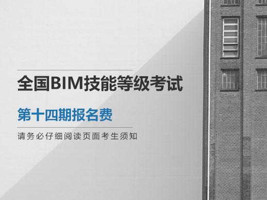 全国BIM技能等级考试第十四期报名费